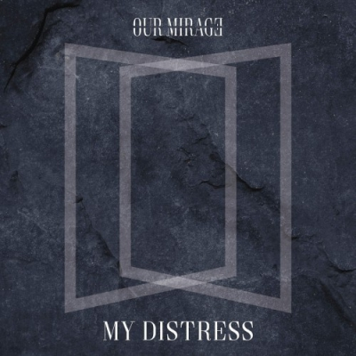 Our Mirage - My Distress [Single] (2017)
