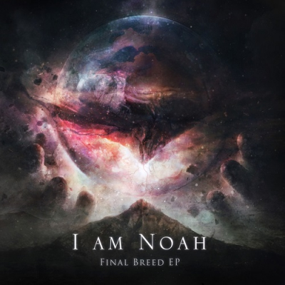 I Am Noah - Final Breed ]EP] (2018)