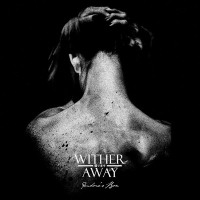 Wither Away - Pandora's Box [Single] (2018)