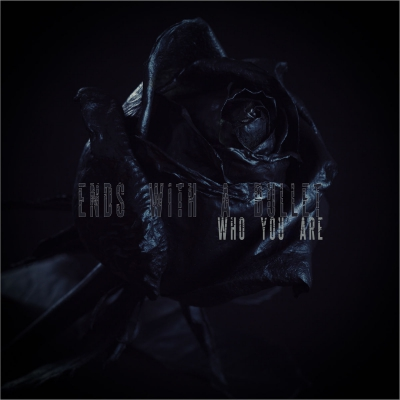 Ends With A Bullet - Who You Are (Single) (2020)