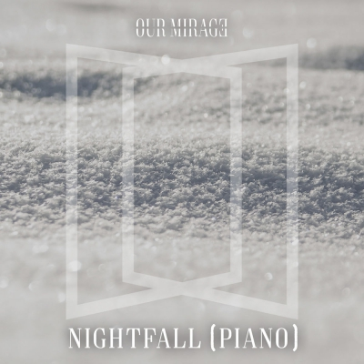 Our Mirage - Nightfall (Piano) (Single) (2018)