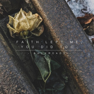 Backroads - Faith Left Me You Did Too [EP] (2018)