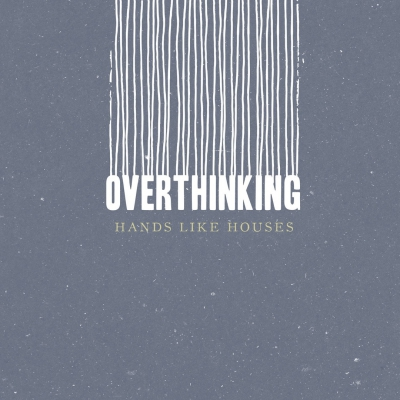 Hands Like Houses - Overthinking [Single] (2018)