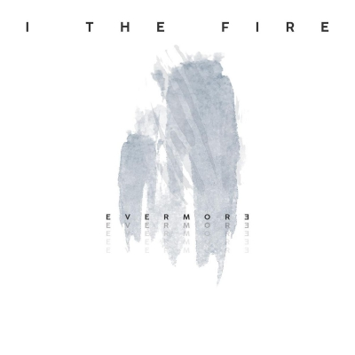 I the Fire - Evermore [Single] (2018)