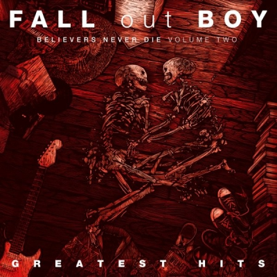 Fall Out Boy - Believers Never Die (Volume Two) (2019)