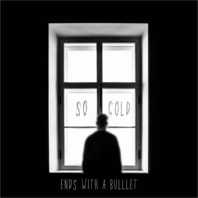 Ends With A Bullet - So Cold (Single) (2021)