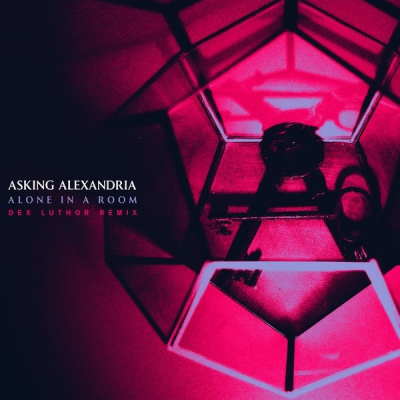Asking Alexandria - Alone In A Room (Dex Luthor Remix) [Single] (2019)