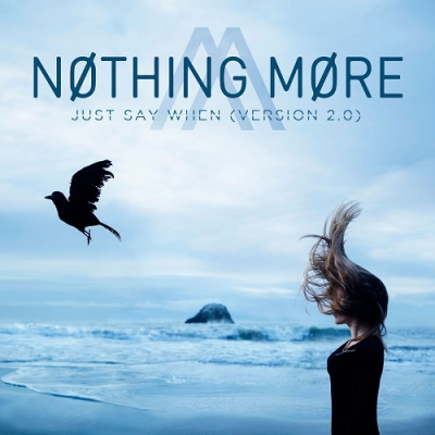 Nothing More - Just Say When (Version 2.0) (2017)