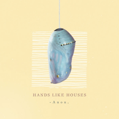 Hands Like Houses - Anon. (2018)