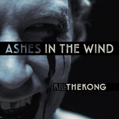 Kill the Kong - Ashes in the Wind [Single] (2017)