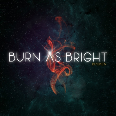 Burn As Bright - Broken [Single] (2018)