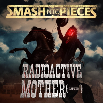 Smash Into Pieces - Radioactive Mother (Lover) [Single] (2017)