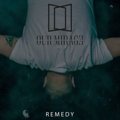 Our Mirage - Remedy (Single) (2020)