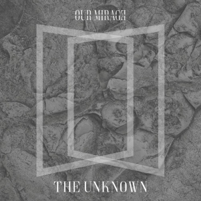Our Mirage - The Unknown [Single] (2018)