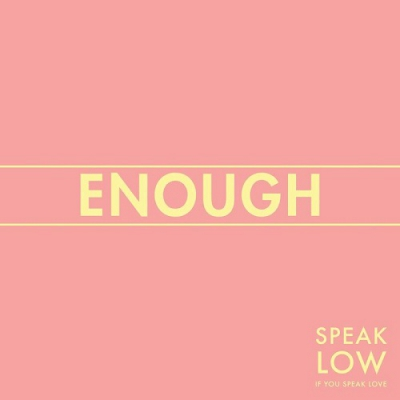Speak Low If You Speak Love - Enough (Single) (2017)