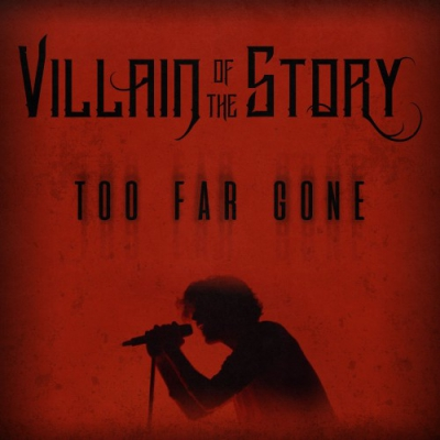 Villain Of The Story - Too Far Gone [Single] (2018)